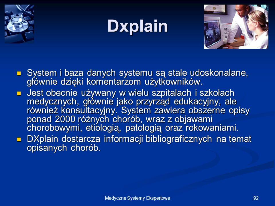92Medyczne Systemy Ekspertowe Dxplain System i baza danych systemu są stale udoskonalane, głównie dzięki komentarzom użytkowników. System i baza danyc