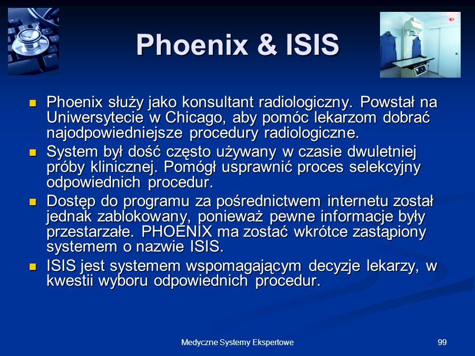 99Medyczne Systemy Ekspertowe Phoenix & ISIS Phoenix służy jako konsultant radiologiczny. Powstał na Uniwersytecie w Chicago, aby pomóc lekarzom dobra