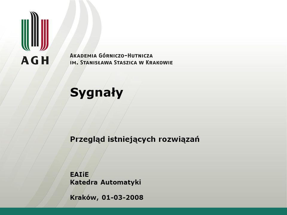 Sygnały Przegląd istniejących rozwiązań EAIiE Katedra Automatyki Kraków, 01-03-2008