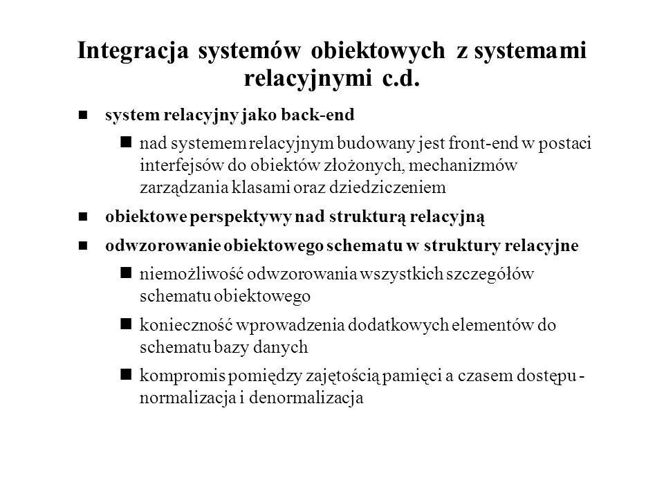 Integracja systemów obiektowych z systemami relacyjnymi c.d. system relacyjny jako back-end nad systemem relacyjnym budowany jest front-end w postaci