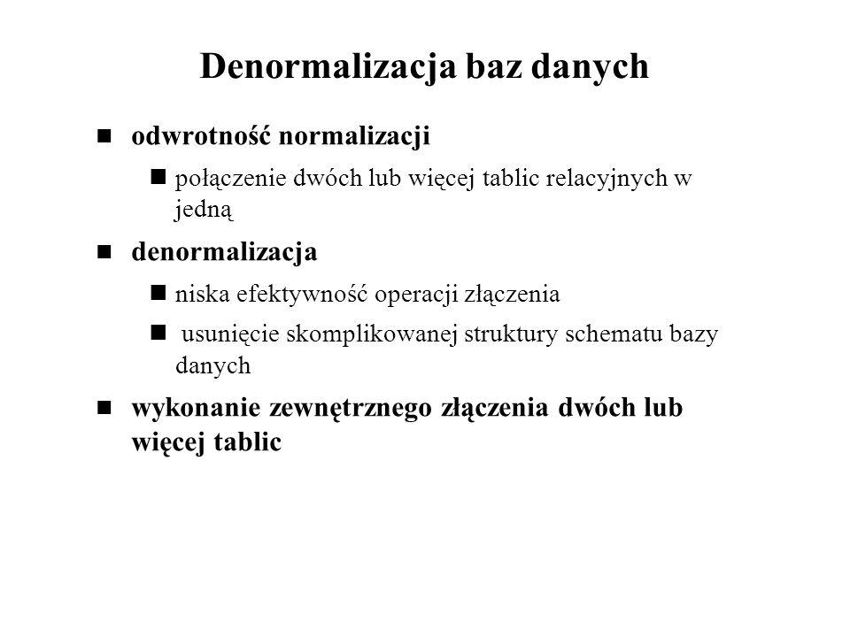 Denormalizacja baz danych odwrotność normalizacji połączenie dwóch lub więcej tablic relacyjnych w jedną denormalizacja niska efektywność operacji złą