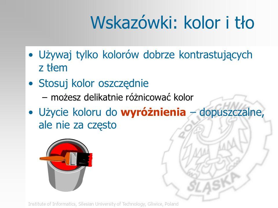 Institute of Informatics, Silesian University of Technology, Gliwice, Poland Czcionka – złe przykłady nie stosuj zbyt małych liter UŻYWAJ WIELKICH LIT