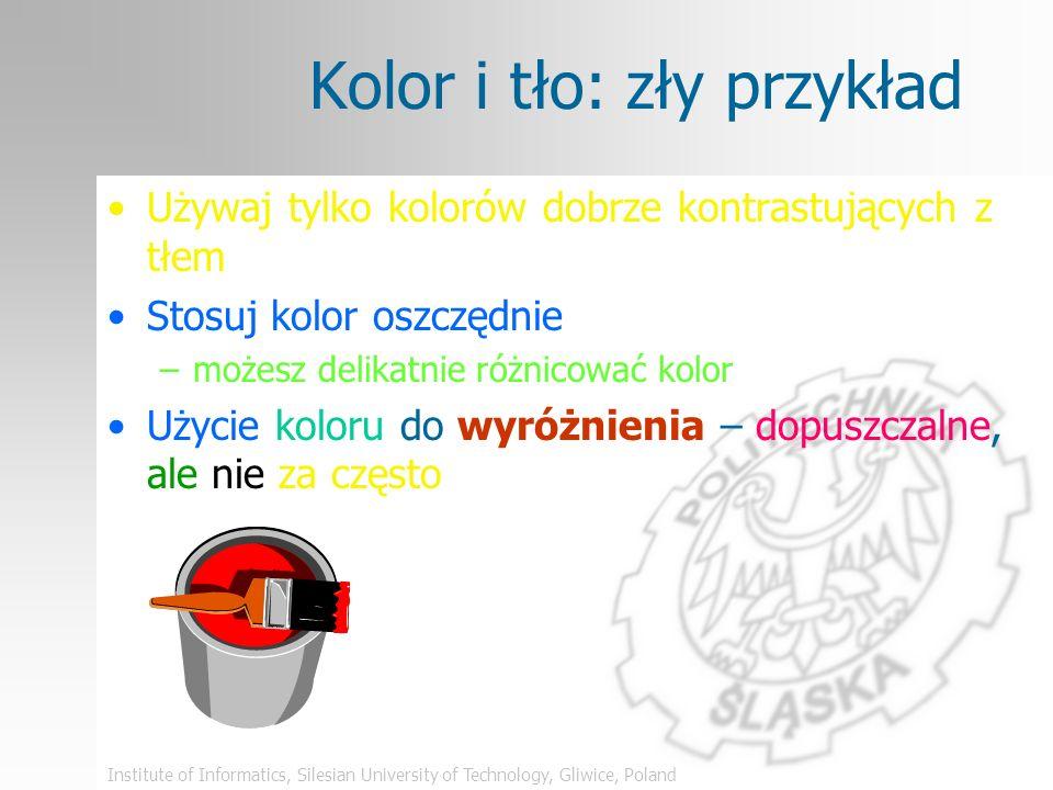 Institute of Informatics, Silesian University of Technology, Gliwice, Poland Wskazówki: kolor i tło Używaj tylko kolorów dobrze kontrastujących z tłem