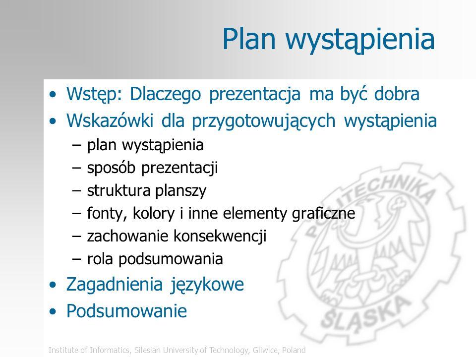 Institute of Informatics, Silesian University of Technology, Gliwice, Poland Jak zaprezentować swoją pracę Jarosław Francik seminarium dyplomowe 2002