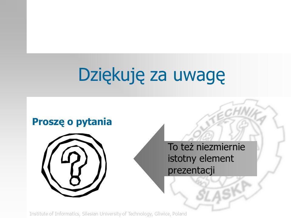 Institute of Informatics, Silesian University of Technology, Gliwice, Poland Podsumowanie Prezentacja wytycza sposób, w jaki inni będą myśleć o Twojej