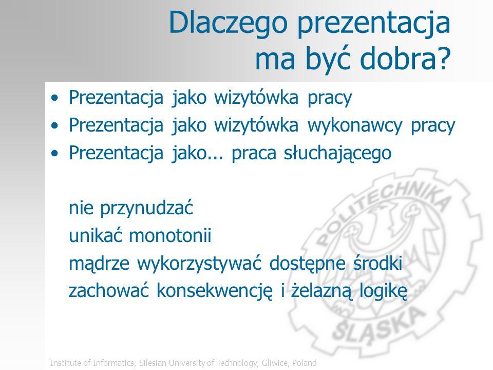 Institute of Informatics, Silesian University of Technology, Gliwice, Poland Plan wystąpienia Wstęp: Dlaczego prezentacja ma być dobra Wskazówki dla p