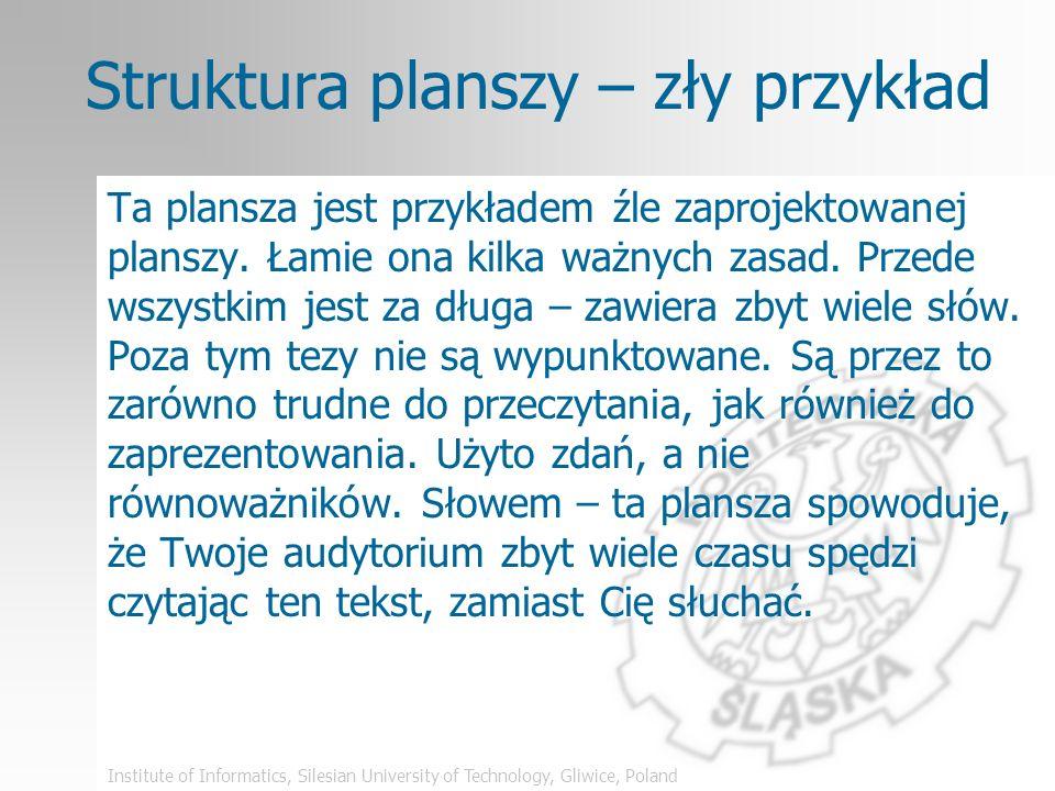 Institute of Informatics, Silesian University of Technology, Gliwice, Poland Wskazówki: struktura planszy 1-2 plansze na minutę (max) Główne tezy – wy
