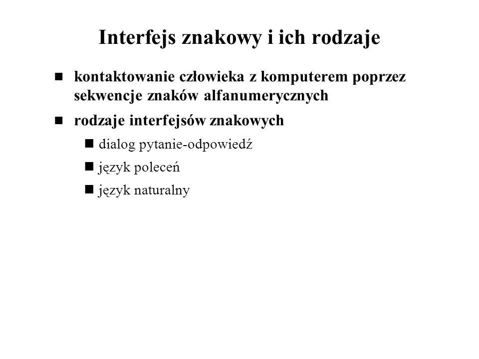 Interfejs znakowy i ich rodzaje kontaktowanie człowieka z komputerem poprzez sekwencje znaków alfanumerycznych rodzaje interfejsów znakowych dialog py