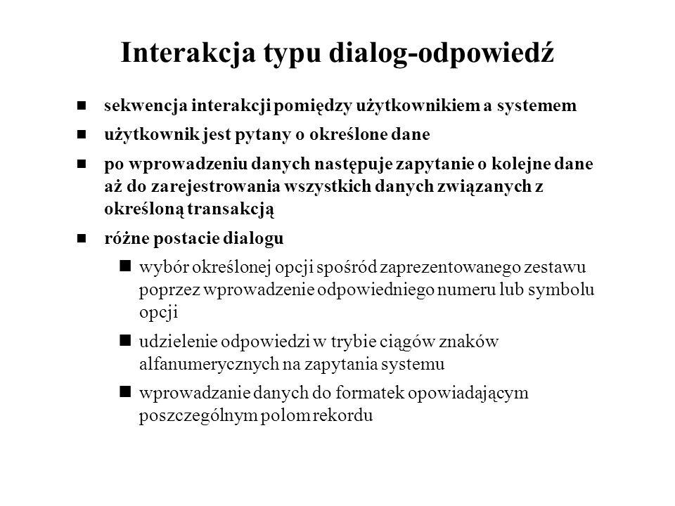 Interakcja typu dialog-odpowiedź sekwencja interakcji pomiędzy użytkownikiem a systemem użytkownik jest pytany o określone dane po wprowadzeniu danych