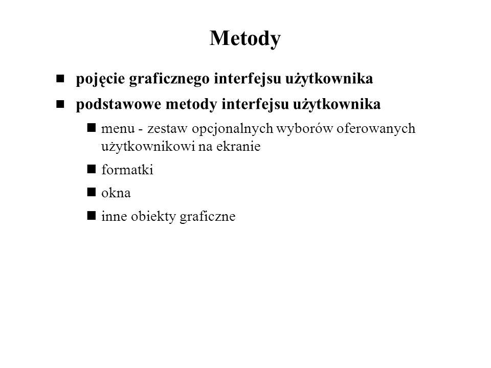Metody pojęcie graficznego interfejsu użytkownika podstawowe metody interfejsu użytkownika menu - zestaw opcjonalnych wyborów oferowanych użytkownikow