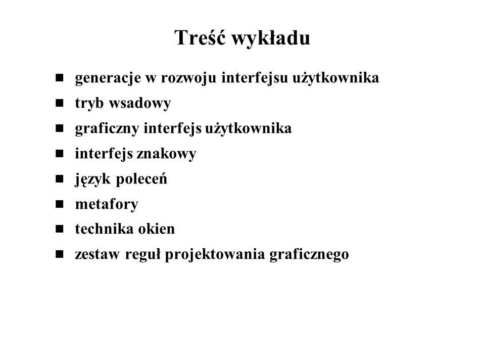 Treść wykładu generacje w rozwoju interfejsu użytkownika tryb wsadowy graficzny interfejs użytkownika interfejs znakowy język poleceń metafory technik