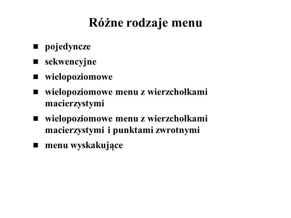 Różne rodzaje menu pojedyncze sekwencyjne wielopoziomowe wielopoziomowe menu z wierzchołkami macierzystymi wielopoziomowe menu z wierzchołkami macierz