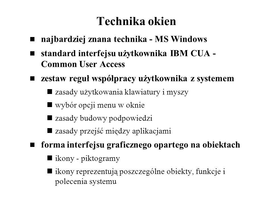 Technika okien najbardziej znana technika - MS Windows standard interfejsu użytkownika IBM CUA - Common User Access zestaw reguł współpracy użytkownik