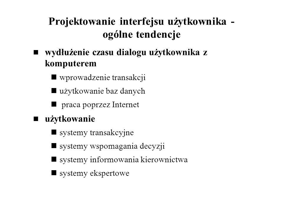 Projektowanie interfejsu użytkownika - ogólne tendencje wydłużenie czasu dialogu użytkownika z komputerem wprowadzenie transakcji użytkowanie baz dany