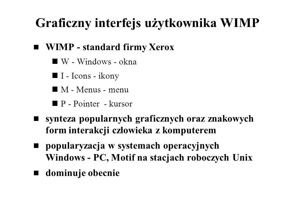 Graficzny interfejs użytkownika WIMP WIMP - standard firmy Xerox W - Windows - okna I - Icons - ikony M - Menus - menu P - Pointer - kursor synteza po