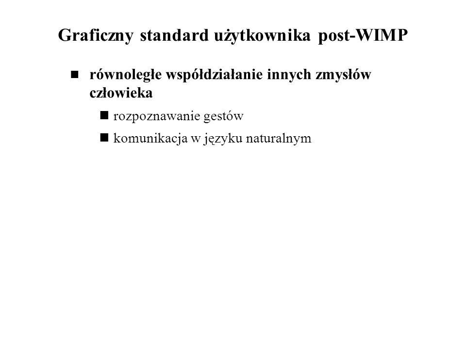Graficzny standard użytkownika post-WIMP równoległe współdziałanie innych zmysłów człowieka rozpoznawanie gestów komunikacja w języku naturalnym