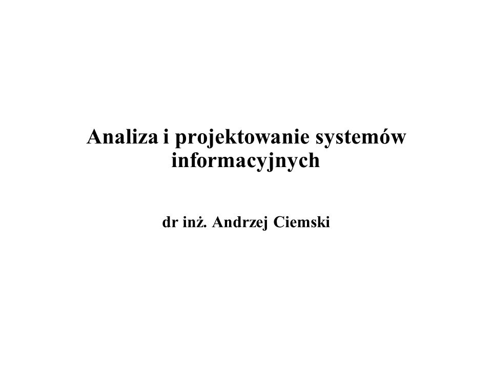 Treść wykładu pojęcia podstawowe cykl życia systemu analiza i projektowanie strukturalne analiza i projektowanie obiektowe notacja UML zagadnienia związane z projektowaniem systemów informacyjnych projektowanie kodu oprogramowania architektura systemów informacyjnych projektowanie interfejsu użytkownika narzędzia CASE