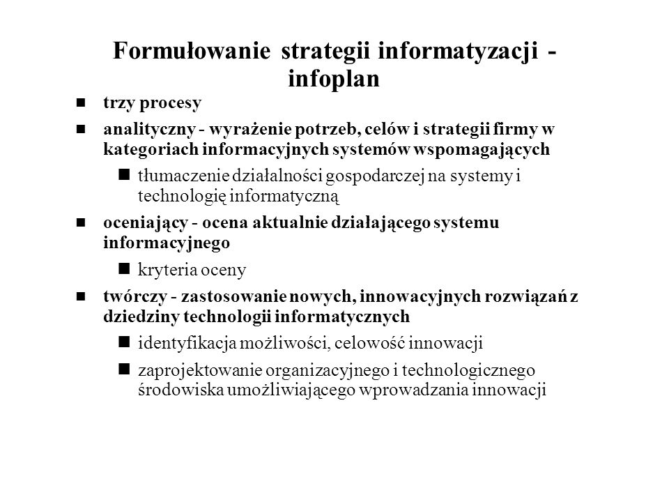 Formułowanie strategii informatyzacji - infoplan trzy procesy analityczny - wyrażenie potrzeb, celów i strategii firmy w kategoriach informacyjnych sy
