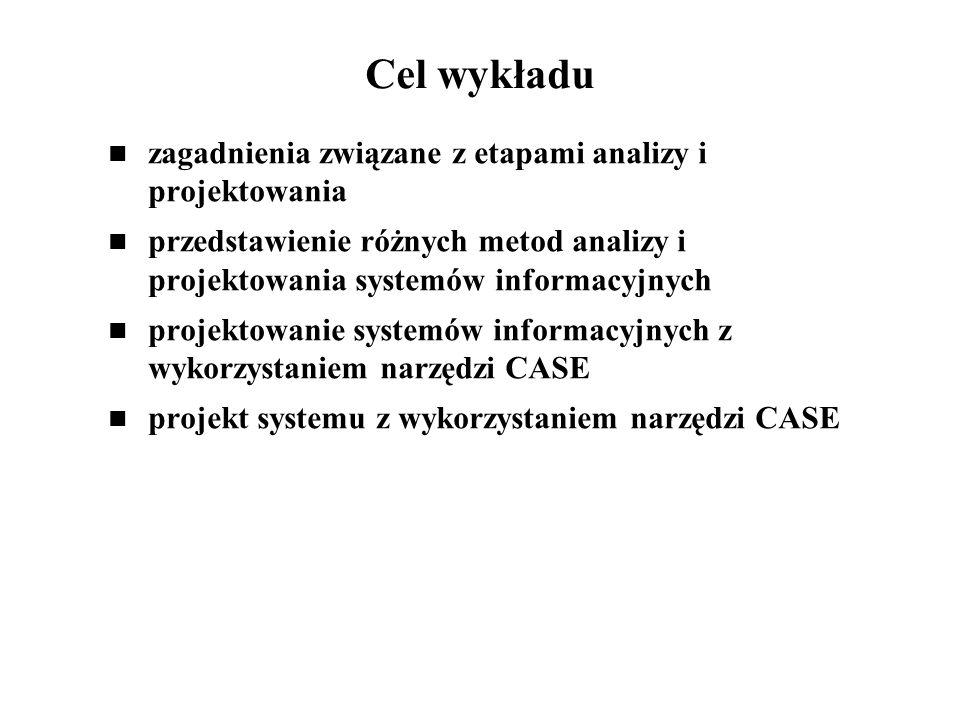 Literatura Avison D., Fitzgerald G., Information System Development: Methodologies, Techniques and Tools, McGraw-Hill, London 1995 Yourdon E., Modern Structured Analysis, Prentice Hall, Englewood Cliffs1989 Gane C.