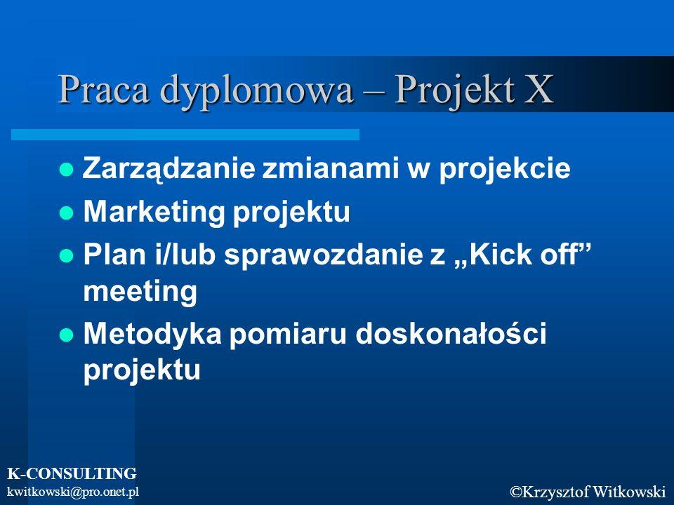 ©Krzysztof Witkowski K-CONSULTING kwitkowski@pro.onet.pl Praca dyplomowa – Projekt X Dokumentacja w projekcie –Konieczna informacja –Typy dokumentów –Obieg dokumentów –Raportowanie Obudowa prawna projektu