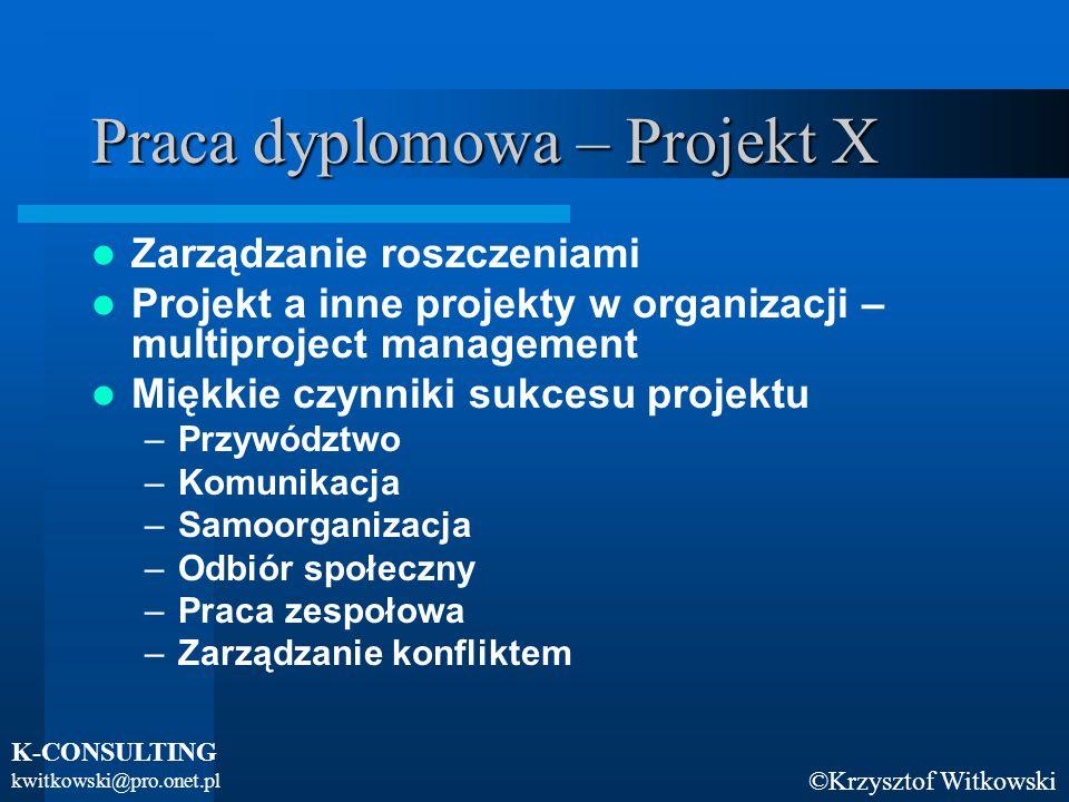 ©Krzysztof Witkowski K-CONSULTING kwitkowski@pro.onet.pl Praca dyplomowa – Projekt X Wykorzystanie narzędzi IT w projekcie Podsumowanie