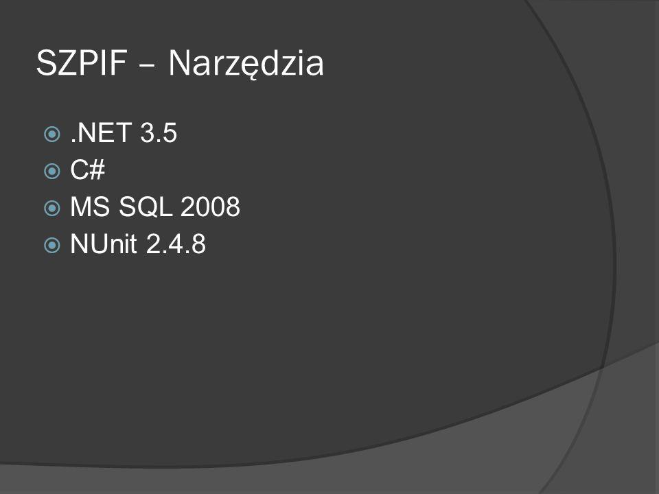 SZPIF – Narzędzia.NET 3.5 C# MS SQL 2008 NUnit 2.4.8