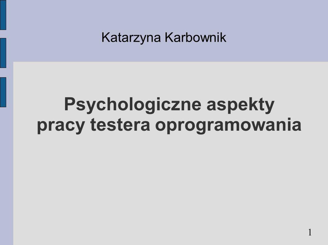 Psychologiczne aspekty pracy testera oprogramowania Katarzyna Karbownik 1
