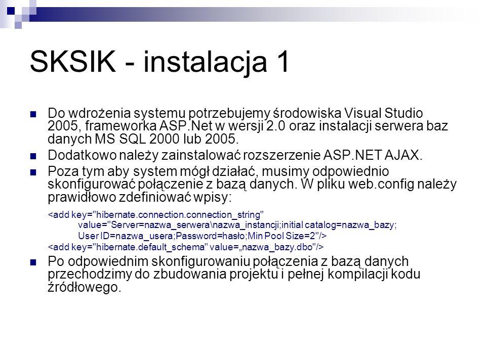 SKSIK - instalacja 1 Do wdrożenia systemu potrzebujemy środowiska Visual Studio 2005, frameworka ASP.Net w wersji 2.0 oraz instalacji serwera baz dany