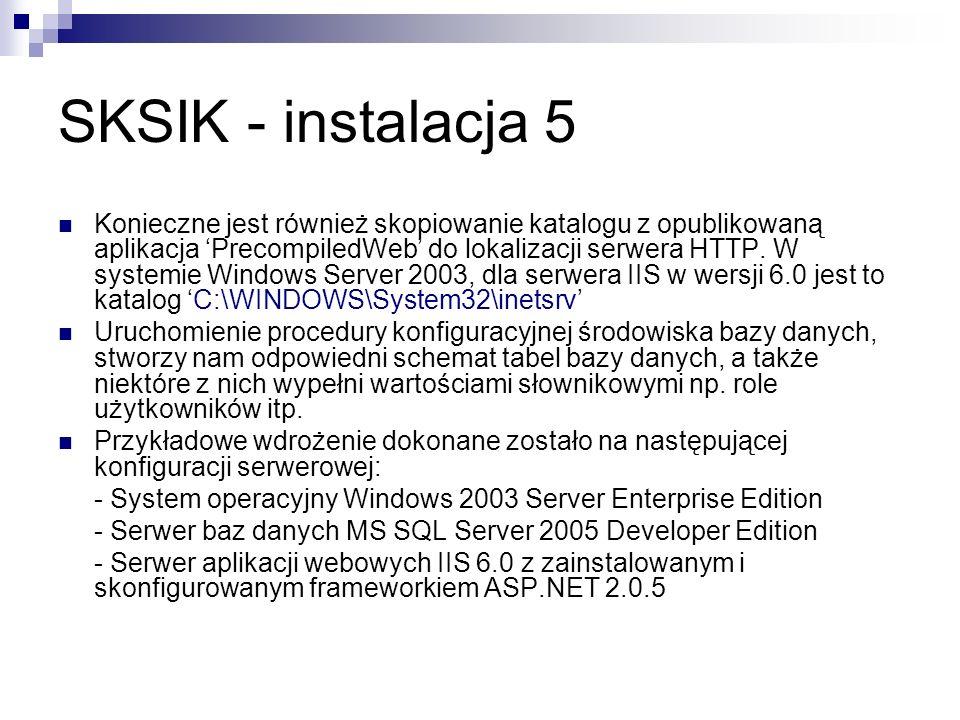 SKSIK - instalacja 5 Konieczne jest również skopiowanie katalogu z opublikowaną aplikacja PrecompiledWeb do lokalizacji serwera HTTP. W systemie Windo