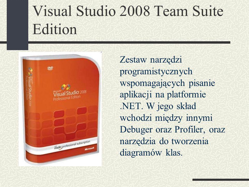 Visual Studio 2008 Team Suite Edition Zestaw narzędzi programistycznych wspomagających pisanie aplikacji na platformie.NET. W jego skład wchodzi międz