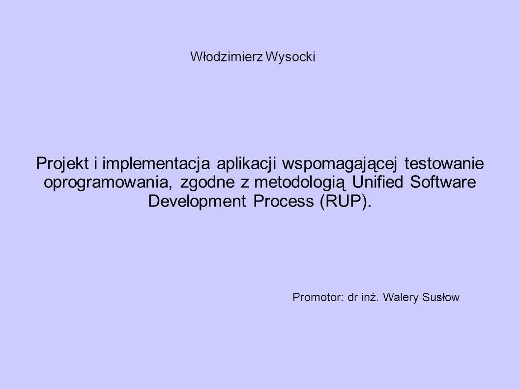 Projekt i implementacja aplikacji wspomagającej testowanie oprogramowania, zgodne z metodologią Unified Software Development Process (RUP). Włodzimier