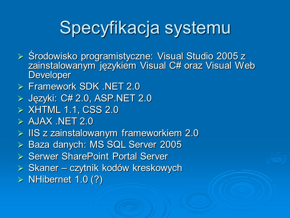 Specyfikacja systemu Środowisko programistyczne: Visual Studio 2005 z zainstalowanym językiem Visual C# oraz Visual Web Developer Środowisko programis