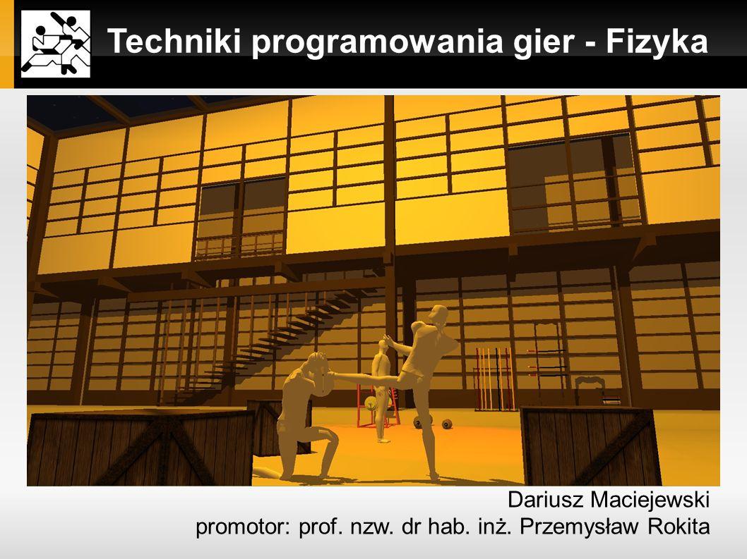Techniki programowania gier - Fizyka Dariusz Maciejewski promotor: prof. nzw. dr hab. inż. Przemysław Rokita