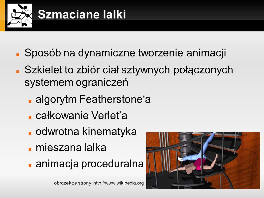 Szmaciane lalki Sposób na dynamiczne tworzenie animacji Szkielet to zbiór ciał sztywnych połączonych systemem ograniczeń algorytm Featherstonea całkow