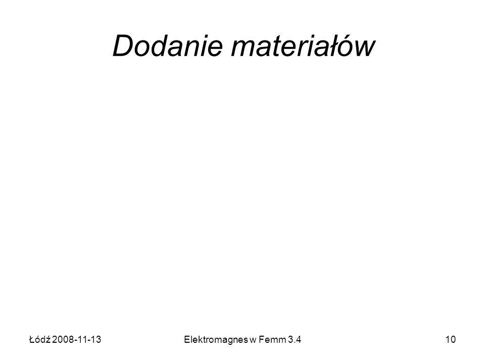 Łódź 2008-11-13Elektromagnes w Femm 3.410 Dodanie materiałów