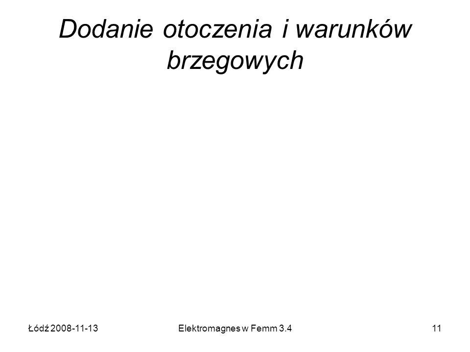 Łódź 2008-11-13Elektromagnes w Femm 3.411 Dodanie otoczenia i warunków brzegowych