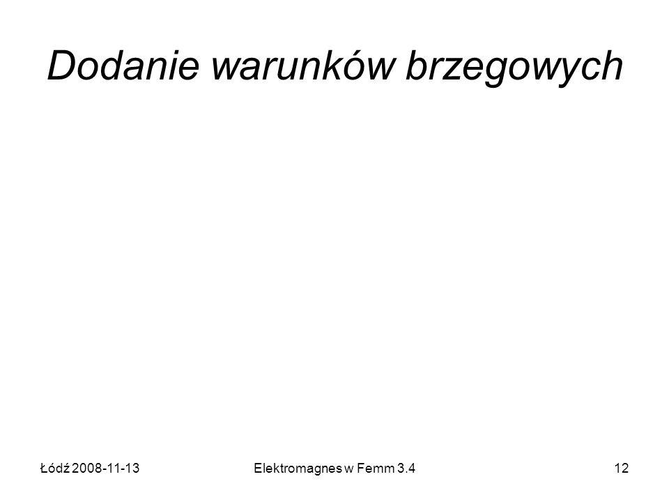 Łódź 2008-11-13Elektromagnes w Femm 3.412 Dodanie warunków brzegowych