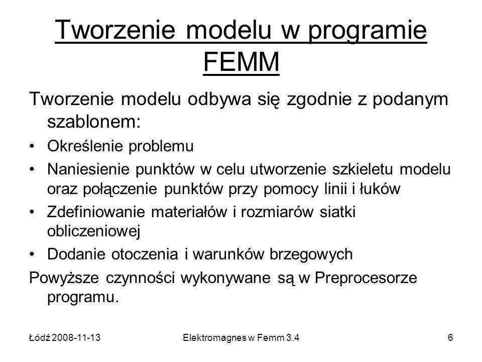 Łódź 2008-11-13Elektromagnes w Femm 3.46 Tworzenie modelu w programie FEMM Tworzenie modelu odbywa się zgodnie z podanym szablonem: Określenie problem