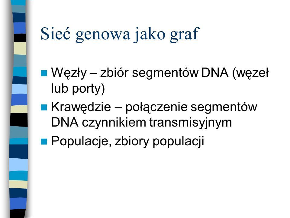 Sieć genowa jako graf Węzły – zbiór segmentów DNA (węzeł lub porty) Krawędzie – połączenie segmentów DNA czynnikiem transmisyjnym Populacje, zbiory po