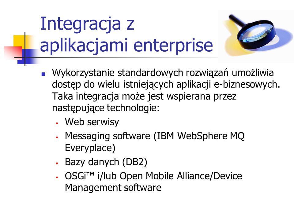 Integracja z aplikacjami enterprise Wykorzystanie standardowych rozwiązań umożliwia dostęp do wielu istniejących aplikacji e-biznesowych. Taka integra
