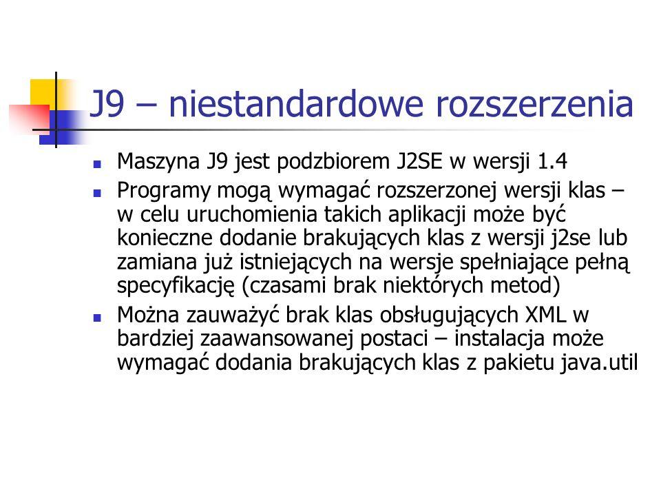 J9 – niestandardowe rozszerzenia Maszyna J9 jest podzbiorem J2SE w wersji 1.4 Programy mogą wymagać rozszerzonej wersji klas – w celu uruchomienia tak