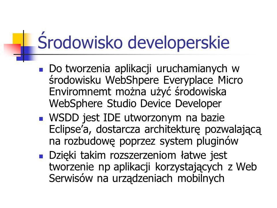 Środowisko developerskie Do tworzenia aplikacji uruchamianych w środowisku WebShpere Everyplace Micro Enviromnemt można użyć środowiska WebSphere Stud