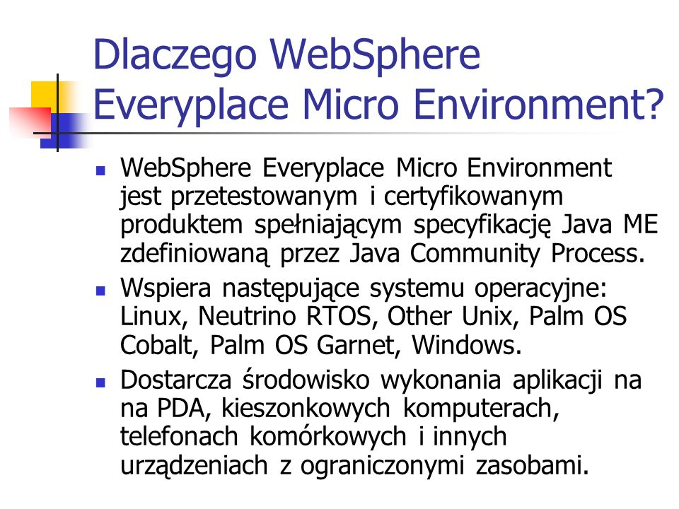 Dlaczego WebSphere Everyplace Micro Environment.