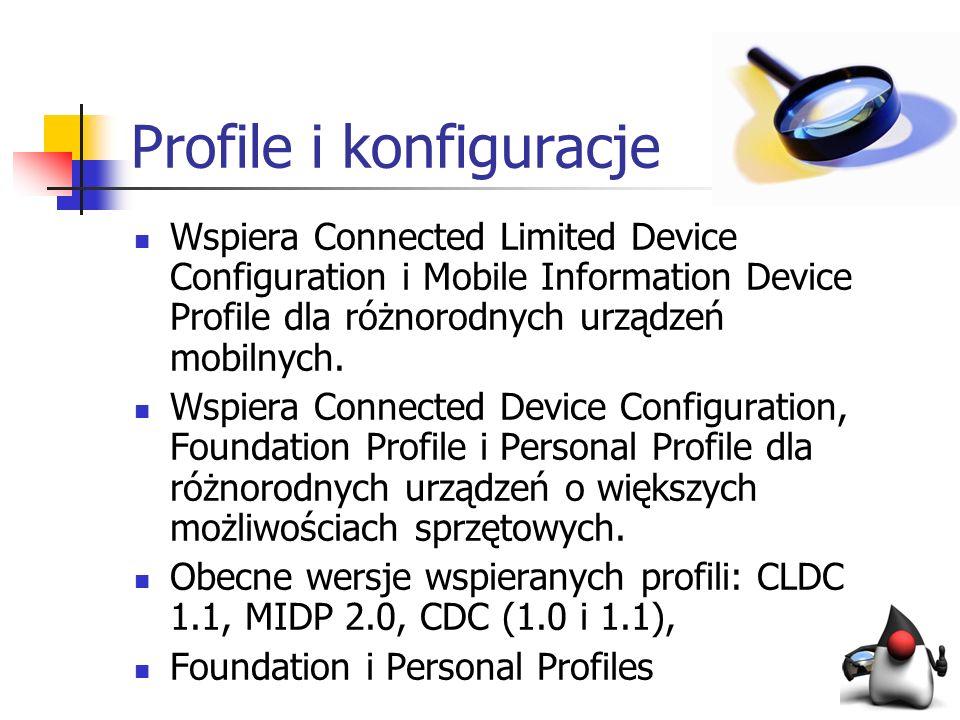 Profile i konfiguracje Wspiera Connected Limited Device Configuration i Mobile Information Device Profile dla różnorodnych urządzeń mobilnych. Wspiera