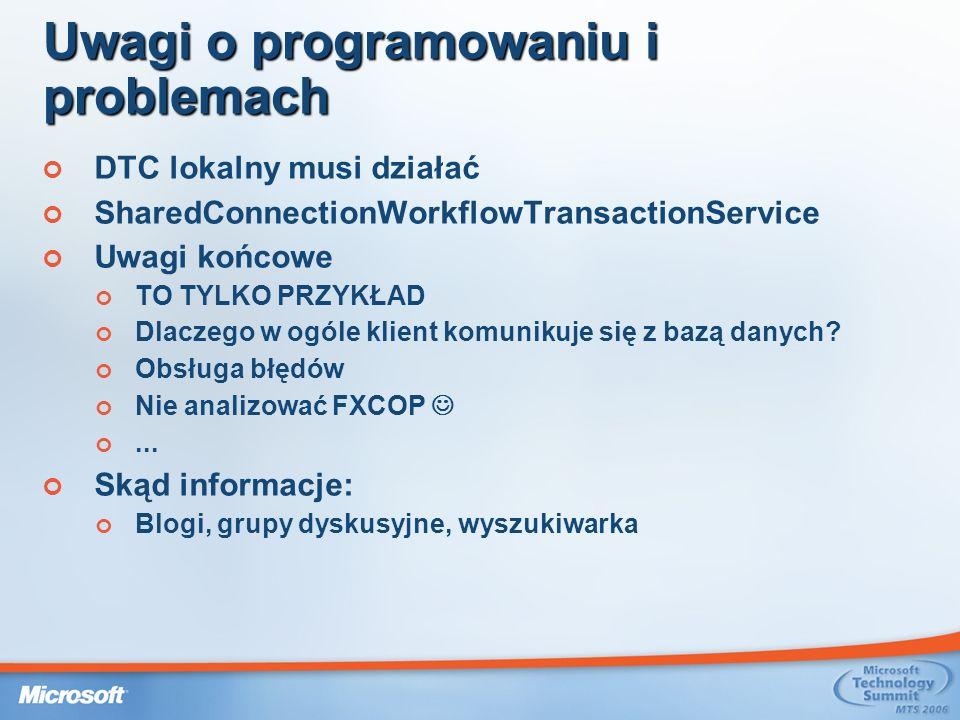 Uwagi o programowaniu i problemach DTC lokalny musi działać SharedConnectionWorkflowTransactionService Uwagi końcowe TO TYLKO PRZYKŁAD Dlaczego w ogóle klient komunikuje się z bazą danych.