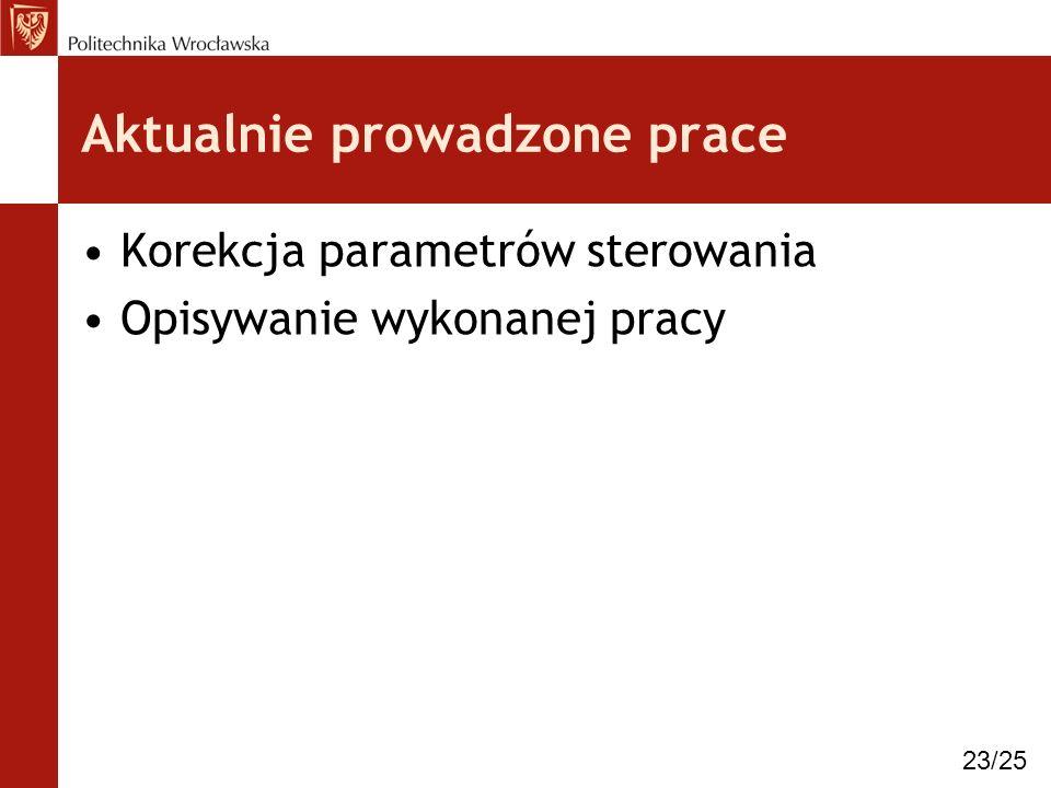 Aktualnie prowadzone prace Korekcja parametrów sterowania Opisywanie wykonanej pracy 23/25