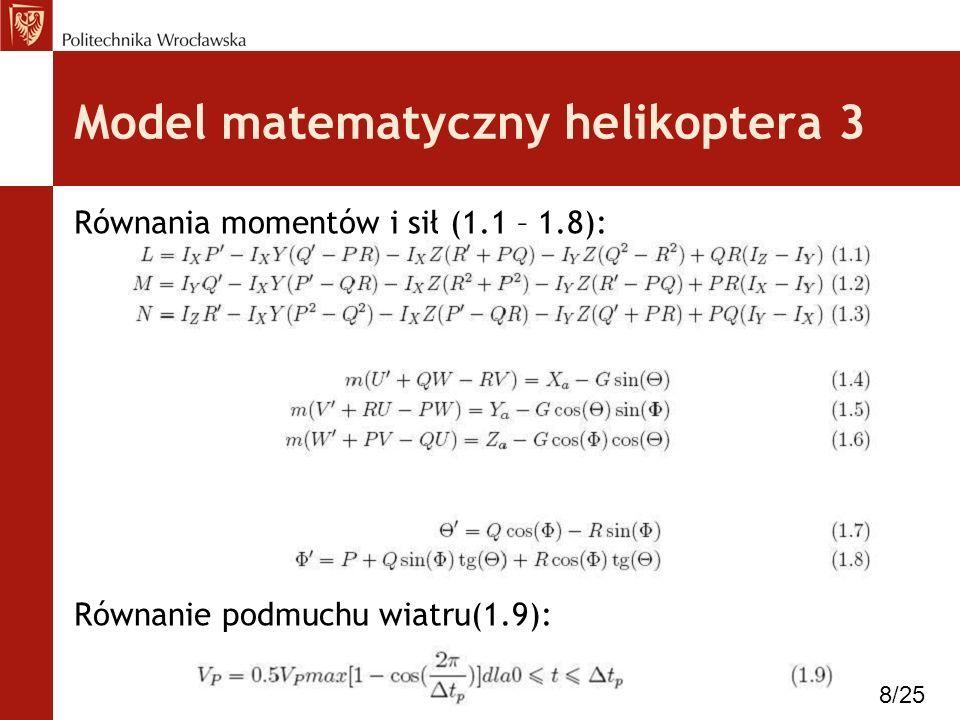 Model matematyczny helikoptera 3 Równania momentów i sił (1.1 – 1.8): Równanie podmuchu wiatru(1.9): 8/25