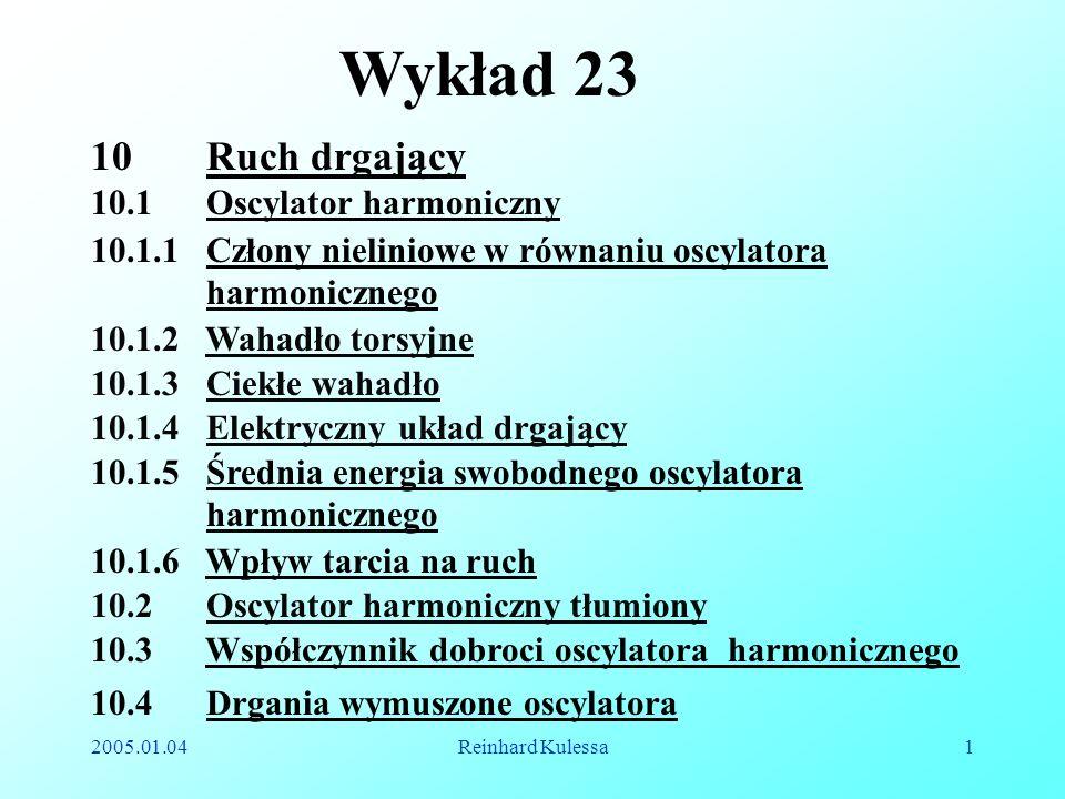 2005.01.04Reinhard Kulessa1 Wykład 23 10.1.2 Wahadło torsyjne 10.1.3 Ciekłe wahadło 10.1.5 Średnia energia swobodnego oscylatora harmonicznego 10.1.6