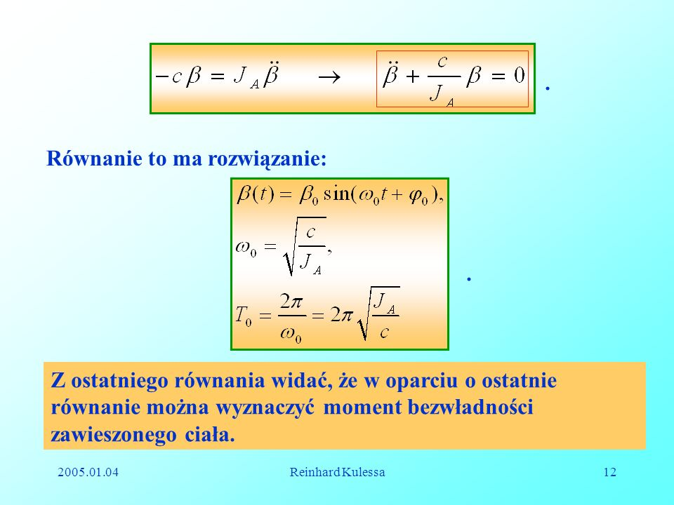 2005.01.04Reinhard Kulessa12. Równanie to ma rozwiązanie:. Z ostatniego równania widać, że w oparciu o ostatnie równanie można wyznaczyć moment bezwła