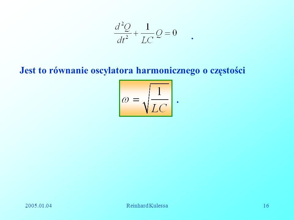 2005.01.04Reinhard Kulessa16 Jest to równanie oscylatora harmonicznego o częstości..